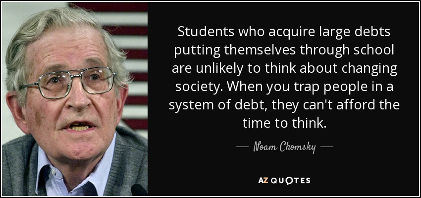 quote-students-who-acquire-large-debts-putting-themselves-through-school-are-unlikely-to-think-noam-chomsky-52-21-87